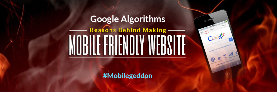 Google Algorithm Reasons behind Making a Mobile Friendly Website