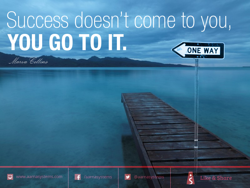 SUCCESS DOESN'T COME TO YOU
