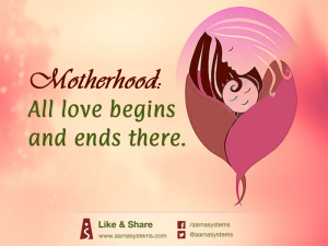Motherhood : All love begins and ends there