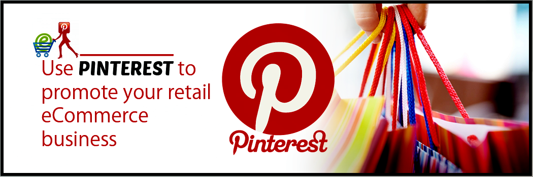 Use Pinterest to promote your retail eCommerce business