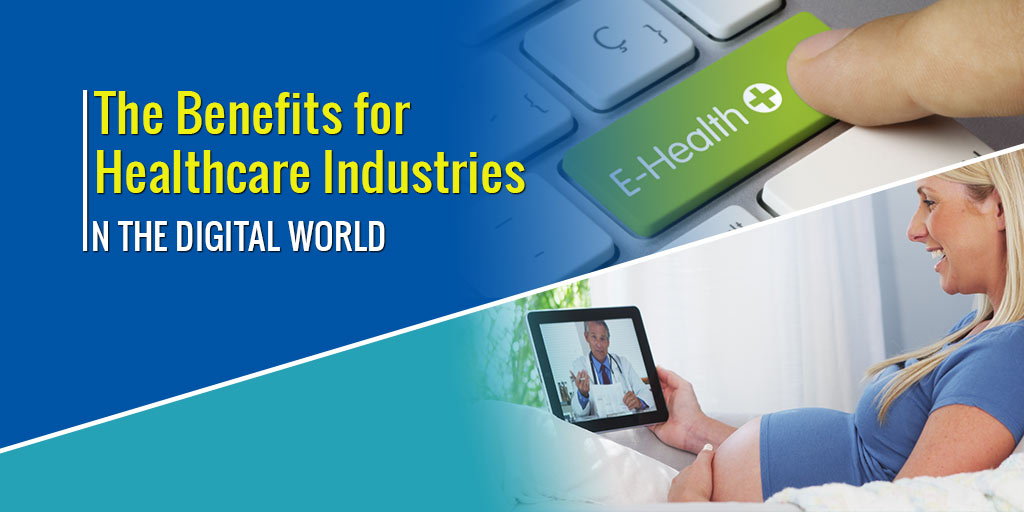 The benefits for healthcare industries in the digital world