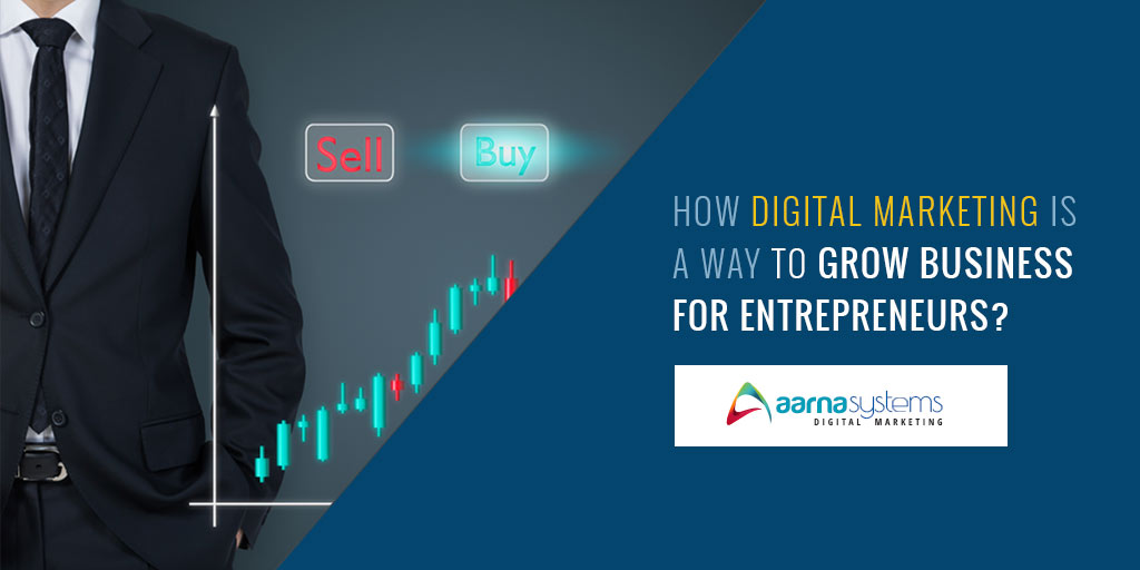 How Digital Marketing is a Way to Grow Business for Entrepreneurs?