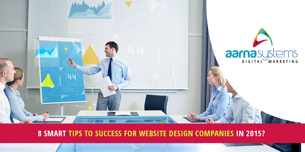 8 smart tips to success for website design companies in 2015?